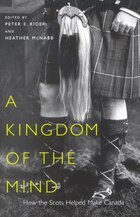 A Kingdom of the Mind: How the Scots Helped Make Canada