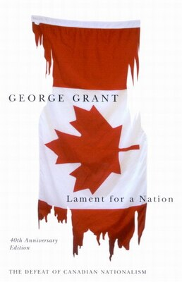 Book Lament for a Nation: The Defeat of Canadian Nationalism by George Grant