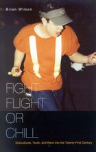 Fight, Flight, Or Chill: Subcultures, Youth, And Rave Into The Twenty-first Century