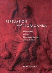 Persuasion and Propaganda: Monuments and the Eighteenth-Century British Empire