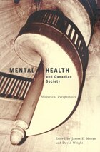 Mental Health and Canadian Society: Historical Perspectives