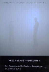 Precarious Visualities: New Perspectives on Identification in Contemporary Art and Visual Culture