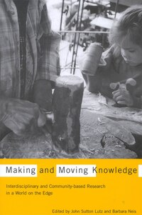 Making and Moving Knowledge: Interdisciplinary and Community-based Research in a World on the Edge
