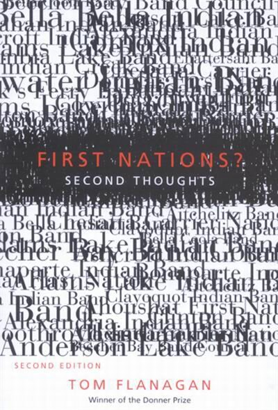 First Nations? Second Thoughts: Second Edition by Tom Flanagan