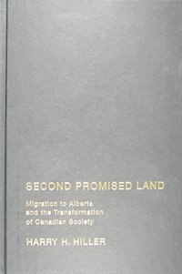 Second Promised Land: Migration to Alberta and the Transformation of Canadian Society