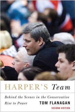 Book Harper's Team: Behind the Scenes in the Conservative Rise to Power by Tom Flanagan