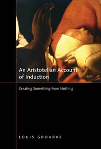 An Aristotelian Account of Induction: Creating Something from Nothing