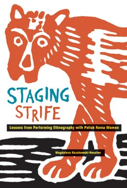 Book Staging Strife: Lessons from Performing Ethnography with Polish Roma Women by Magdalena Kazubowski-Houston