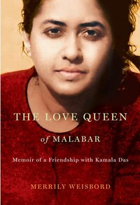 The Love Queen of Malabar: Memoir of a Friendship with Kamala Das