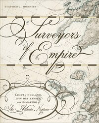 Surveyors of Empire: Samuel Holland, J.F.W. Des Barres, and the Making of The Atlantic Neptune