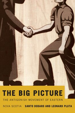 Book The Big Picture: The Antigonish Movement of Eastern Nova Scotia by Santo Dodaro