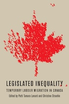 Legislated Inequality: Temporary Labour Migration in Canada