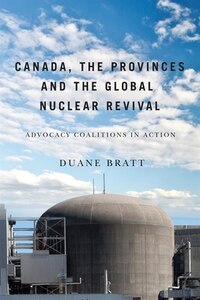 Canada, the Provinces, and the Global Nuclear Revival: Advocacy Coalitions in Action