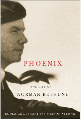 Book Phoenix: The Life of Norman Bethune by Roderick Stewart