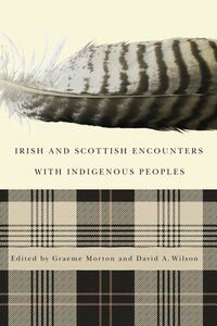 Irish and Scottish Encounters with Indigenous Peoples: Canada, the United States, New Zealand, and…