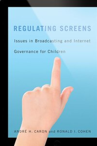 Regulating Screens: Issues in Broadcasting and Internet Governance for Children