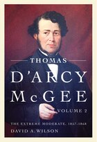 Thomas D'Arcy McGee, Volume 2: The Extreme Moderate, 1857-1868
