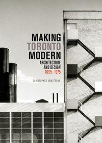 Making Toronto Modern: Architecture and Design, 1895-1975