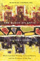 The Black Atlantic Reconsidered: Black Canadian Writing, Cultural History, and the Presence of the…