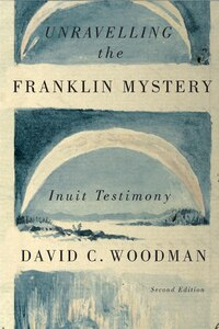 Unravelling the Franklin Mystery, Second Edition: Inuit Testimony