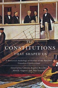 The Constitutions that Shaped Us: A Historical Anthology of Pre-1867 Canadian Constitutions
