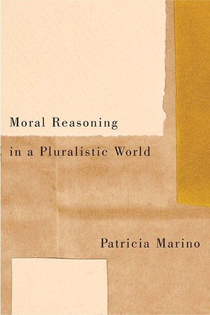 Moral Reasoning in a Pluralistic World by Patricia Marino