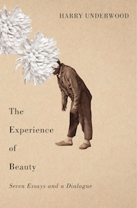 The Experience of Beauty: Seven Essays and a Dialogue