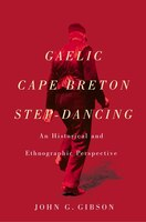 Gaelic Cape Breton Step-Dancing: An Historical and Ethnographic Perspective