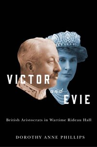 Victor and Evie: British Aristocrats in Wartime Rideau Hall