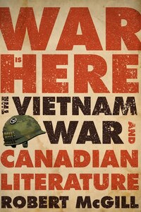 War Is Here: The Vietnam War and Canadian Literature