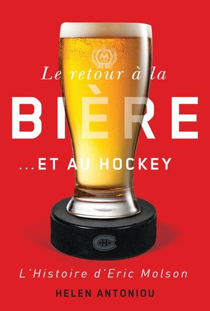 Le retour à la bière...et au hockey: L'histoire d'Eric Molson de Helen Antoniou