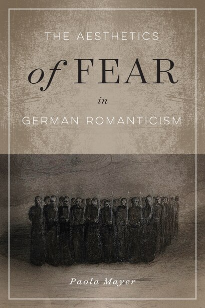 The Aesthetics of Fear in German Romanticism de Paola Mayer