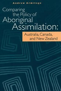 Comparing the Policy of Aboriginal Assimilation: Australia, Canada, and New Zealand