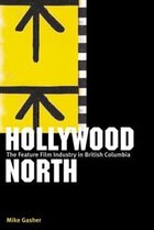 Hollywood North: The Feature Film Industry in British Columbia