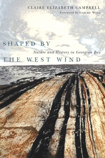 Shaped By The West Wind: Nature And History In Georgian Bay by Claire Elizabeth Campbell