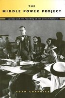 The Middle Power Project: Canada and the Founding of the United Nations