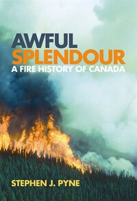 Awful Splendour: A Fire History of Canada