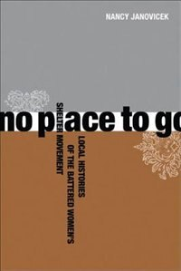 No Place to Go: Local Histories of the Battered Womens Shelter Movement