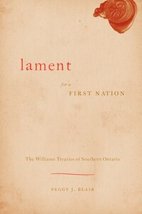 Lament for a First Nation: The Williams Treaties of Southern Ontario