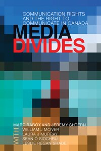 Media Divides: Communication Rights and the Right to Communicate in Canada
