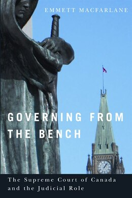 Book Governing from the Bench: The Supreme Court of Canada and the Judicial Role by Emmett Macfarlane