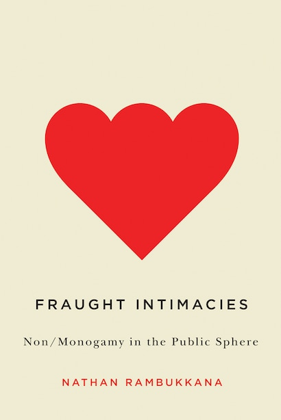 Fraught Intimacies: Non/Monogamy in the Public Sphere by Nathan Rambukkana