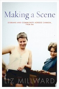 Making a Scene: Lesbians and Community across Canada, 1964-84