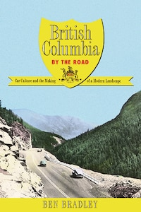 British Columbia by the Road: Car Culture and the Making of a Modern Landscape