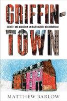 Griffintown: Identity and Memory in an Irish Diaspora Neighbourhood
