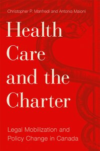 Health Care and the Charter: Legal Mobilization and Policy Change in Canada