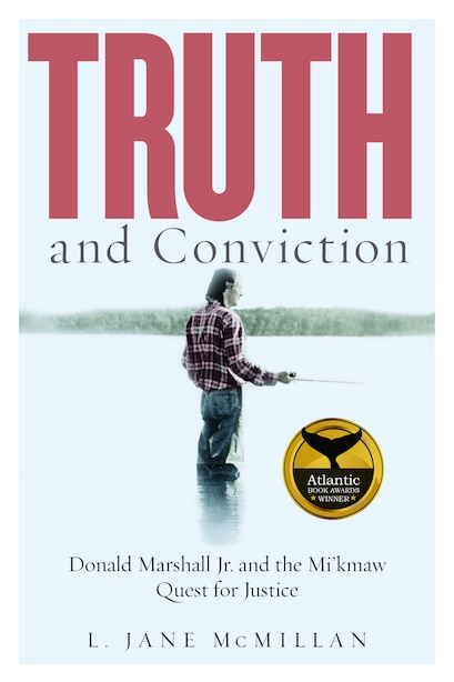 Truth And Conviction: Donald Marshall Jr. and the Mi'kmaw Quest for Justice by L. Jane Mcmillan