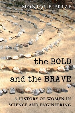 Book The Bold and the Brave: A History of Women in Science and Engineering by Monique Frize
