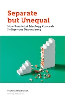Separate but Unequal: How Parallelist Ideology Conceals Indigenous Dependency