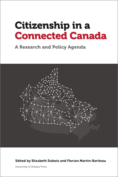 Citizenship In A Connected Canada: A Research And Policy Agenda by Elizabeth Dubois